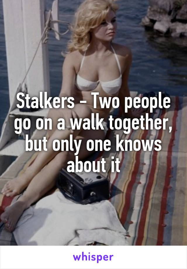 Stalkers - Two people go on a walk together, but only one knows about it