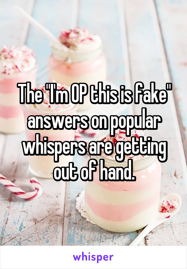 """The """"I'm OP this is fake"""" answers on popular whispers are getting out of hand."""