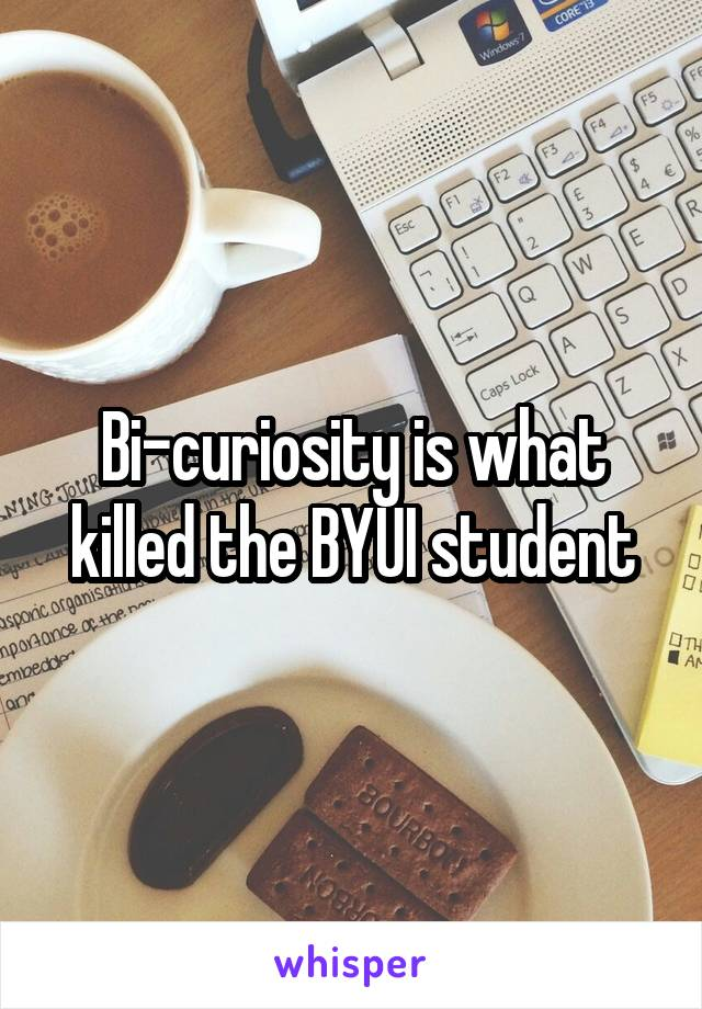 Bi-curiosity is what killed the BYUI student
