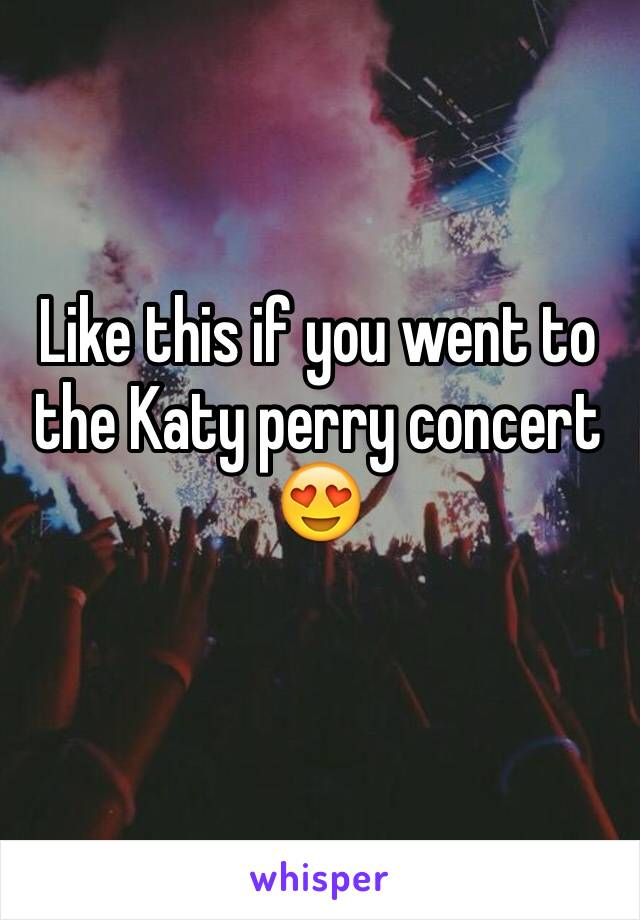 Like this if you went to the Katy perry concert 😍