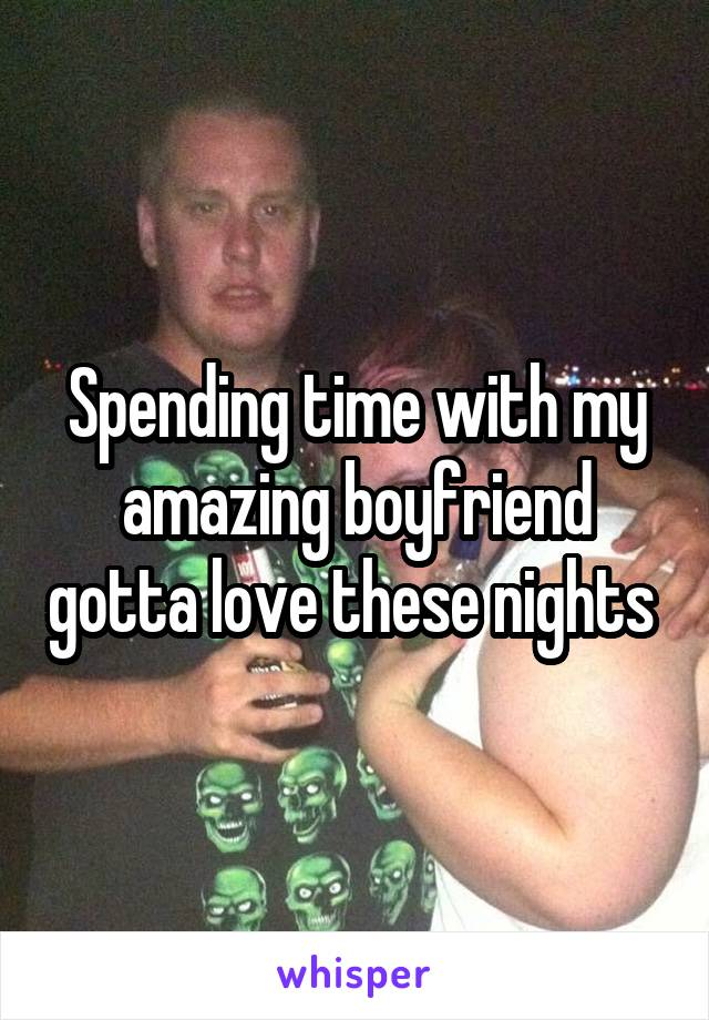 Spending time with my amazing boyfriend gotta love these nights
