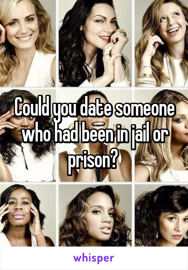 Could you date someone who had been in jail or prison?