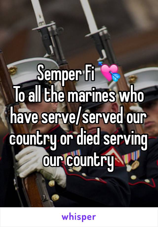 Semper Fi 💘 To all the marines who have serve/served our country or died serving our country