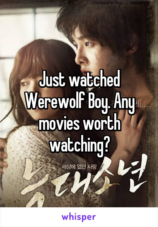 Just watched Werewolf Boy. Any movies worth watching?