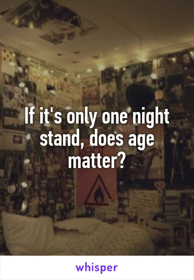 If it's only one night stand, does age matter?