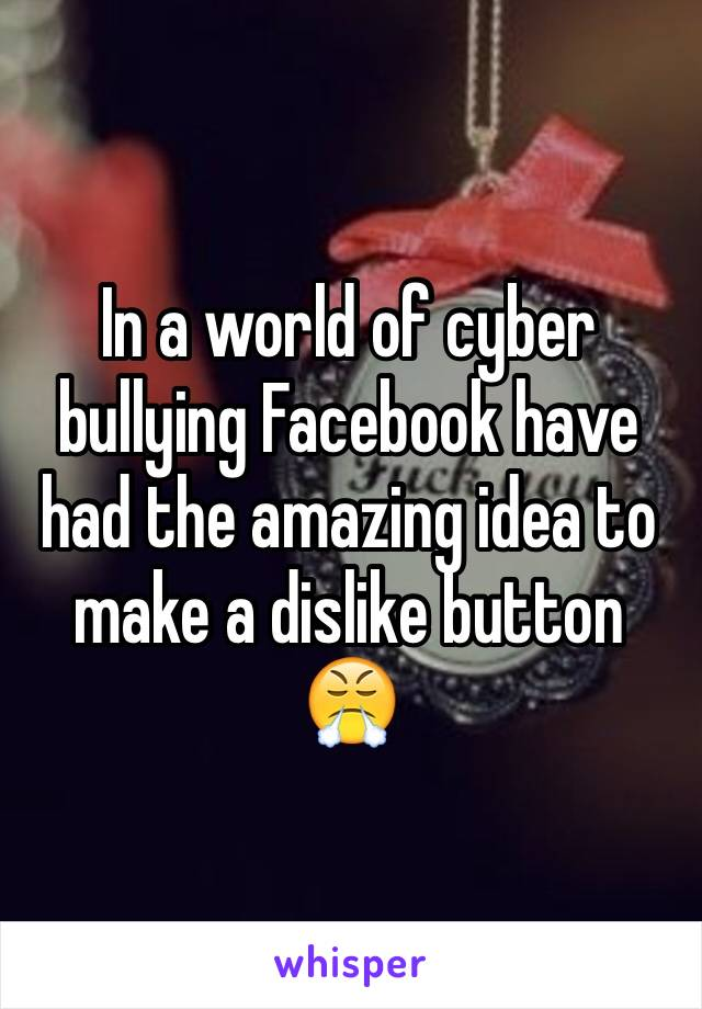 In a world of cyber bullying Facebook have had the amazing idea to make a dislike button 😤