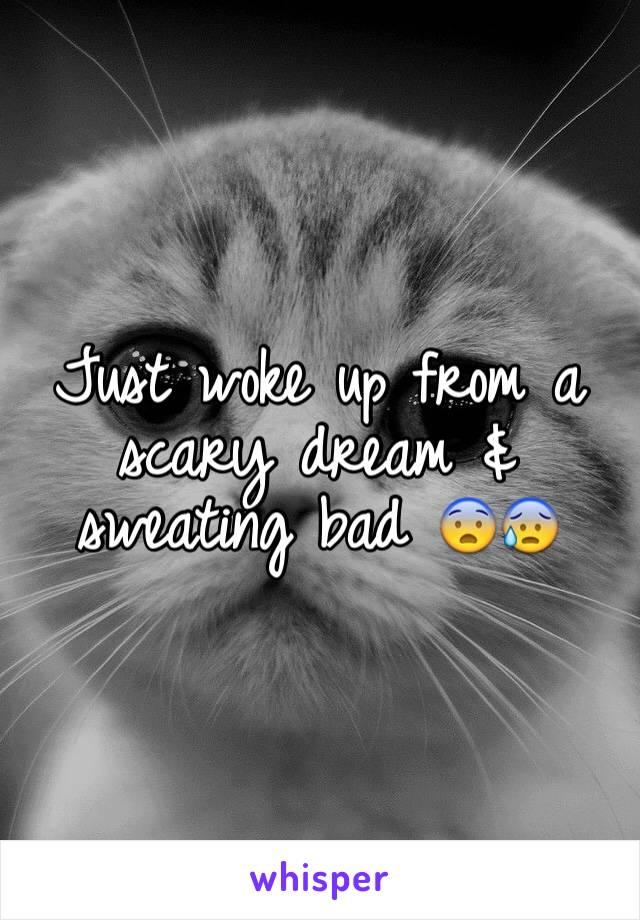 Just woke up from a scary dream & sweating bad 😨😰