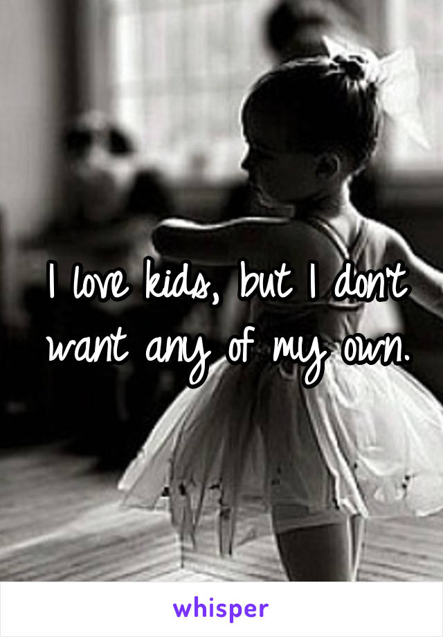 I love kids, but I don't want any of my own.