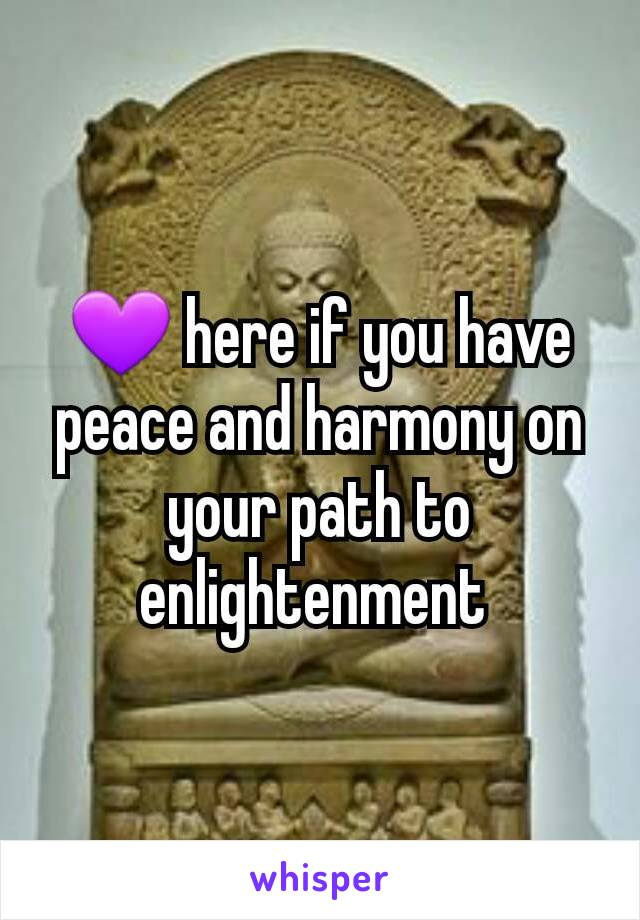 💜 here if you have peace and harmony on your path to enlightenment