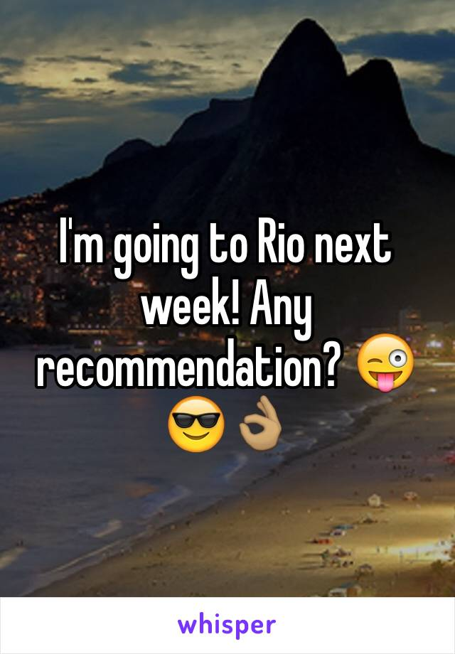 I'm going to Rio next week! Any recommendation? 😜😎👌🏽