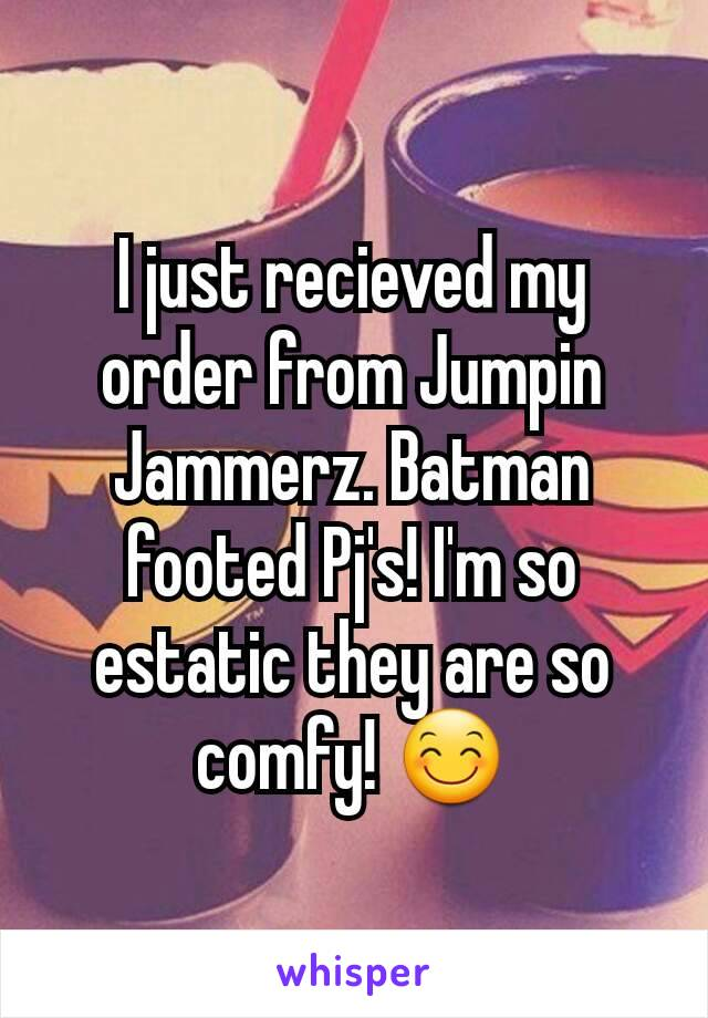 I just recieved my order from Jumpin Jammerz. Batman footed Pj's! I'm so estatic they are so comfy! 😊