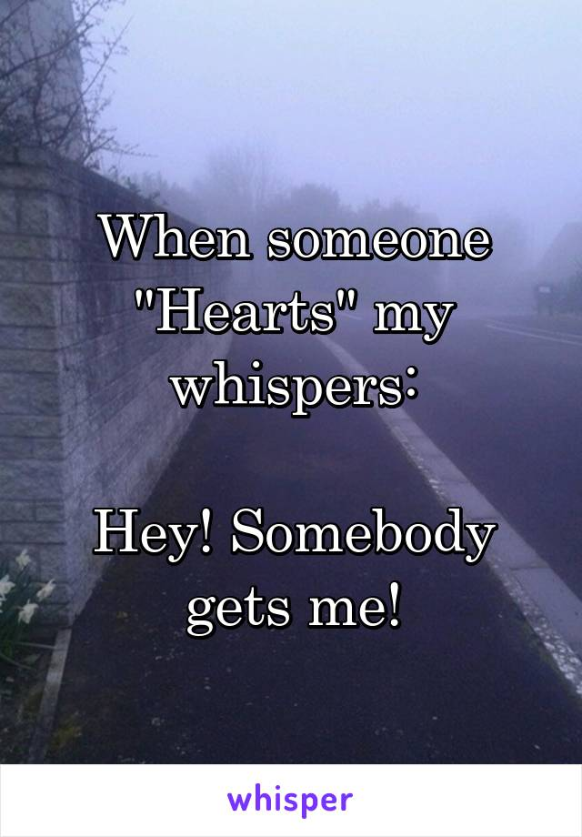 """When someone """"Hearts"""" my whispers:  Hey! Somebody gets me!"""