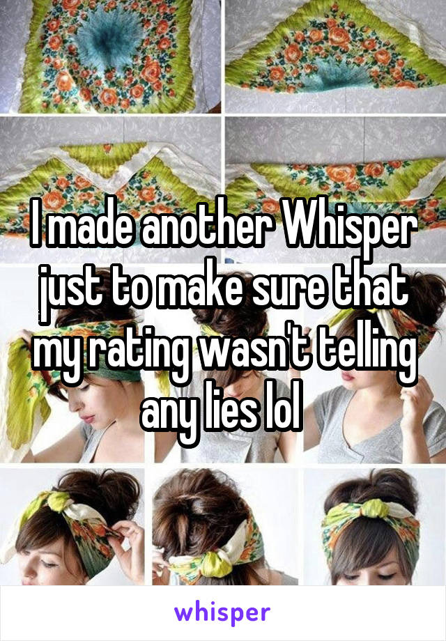 I made another Whisper just to make sure that my rating wasn't telling any lies lol