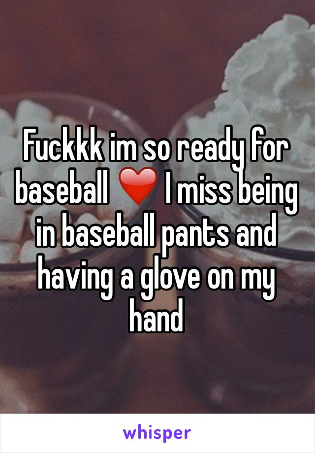 Fuckkk im so ready for baseball ❤️ I miss being in baseball pants and having a glove on my hand