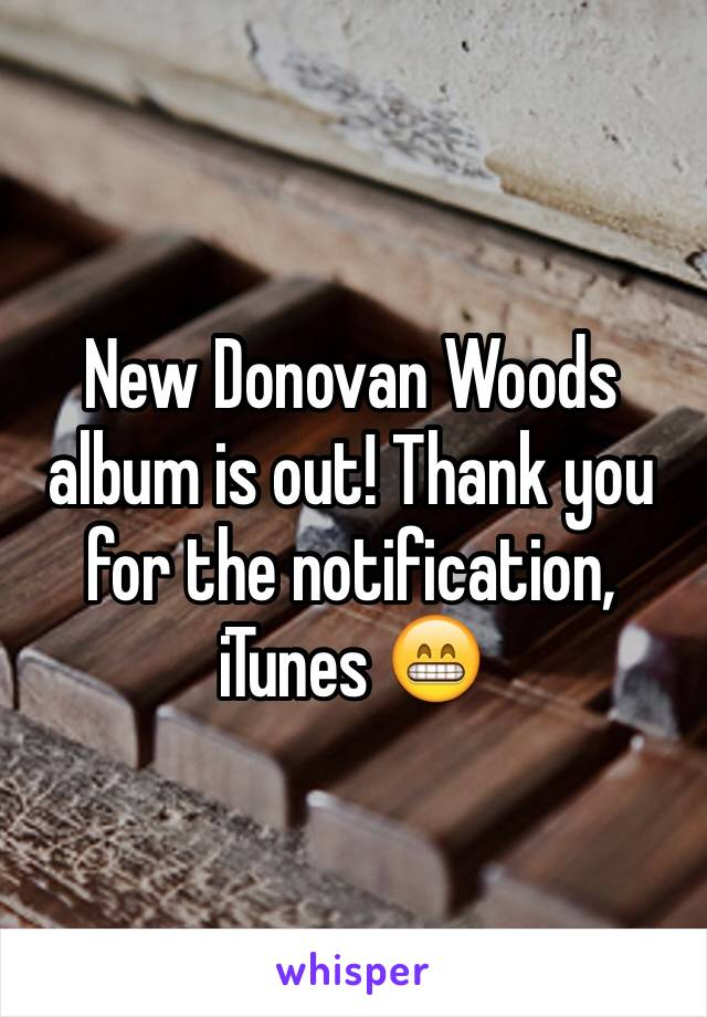 New Donovan Woods album is out! Thank you for the notification, iTunes 😁