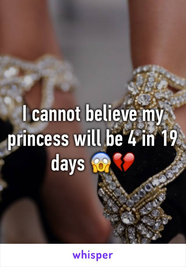 I cannot believe my princess will be 4 in 19 days 😱💔