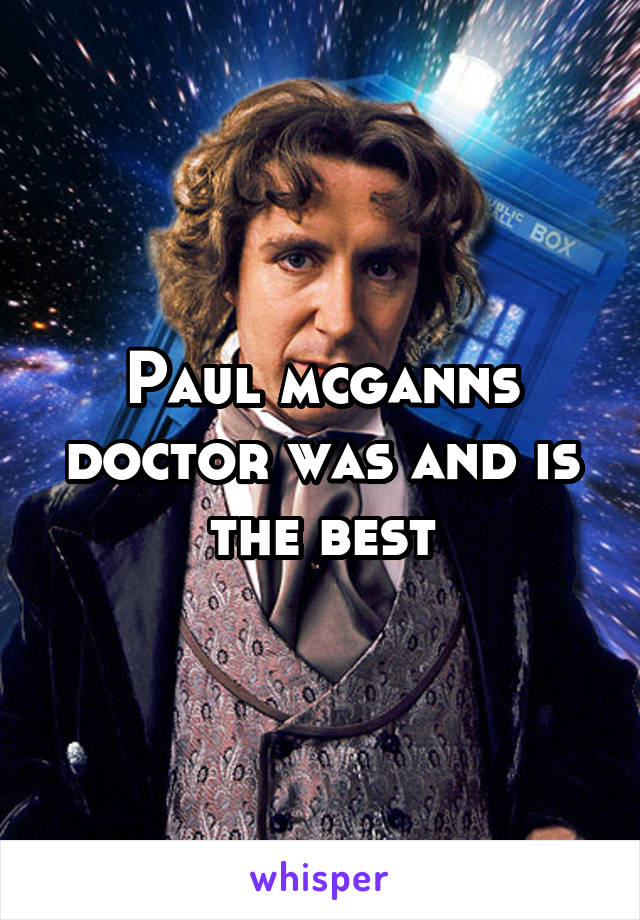 Paul mcganns doctor was and is the best