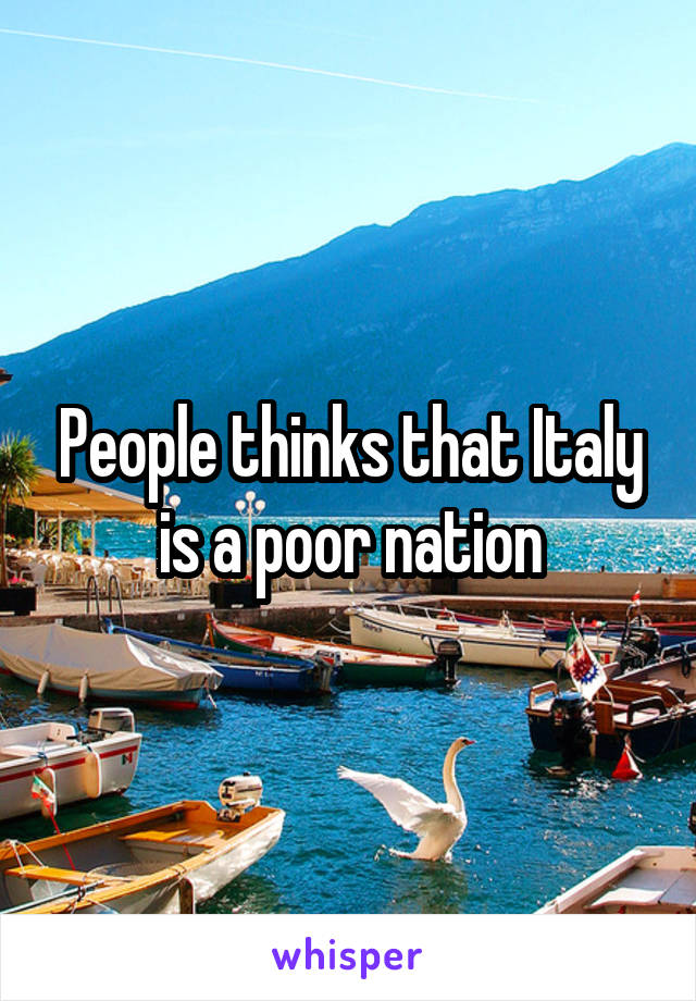 People thinks that Italy is a poor nation
