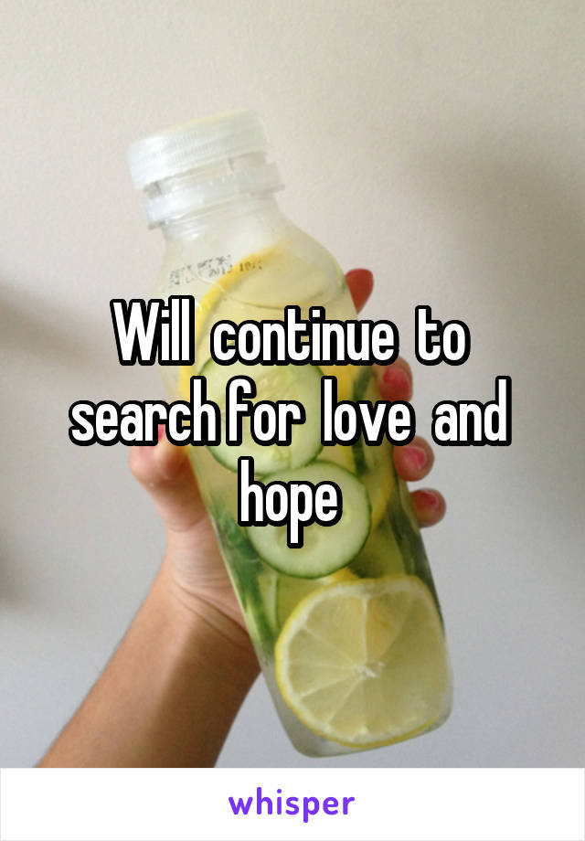 Will  continue  to  search for  love  and  hope