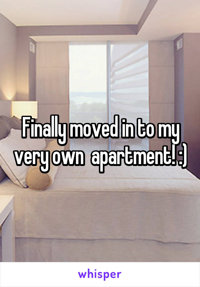 Finally moved in to my very own  apartment! :)