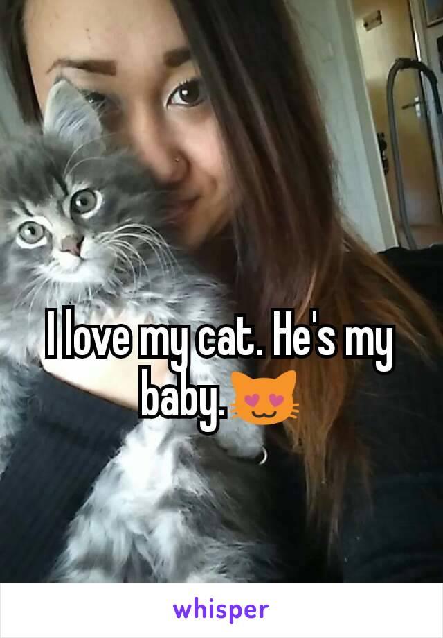 I love my cat. He's my baby.😻