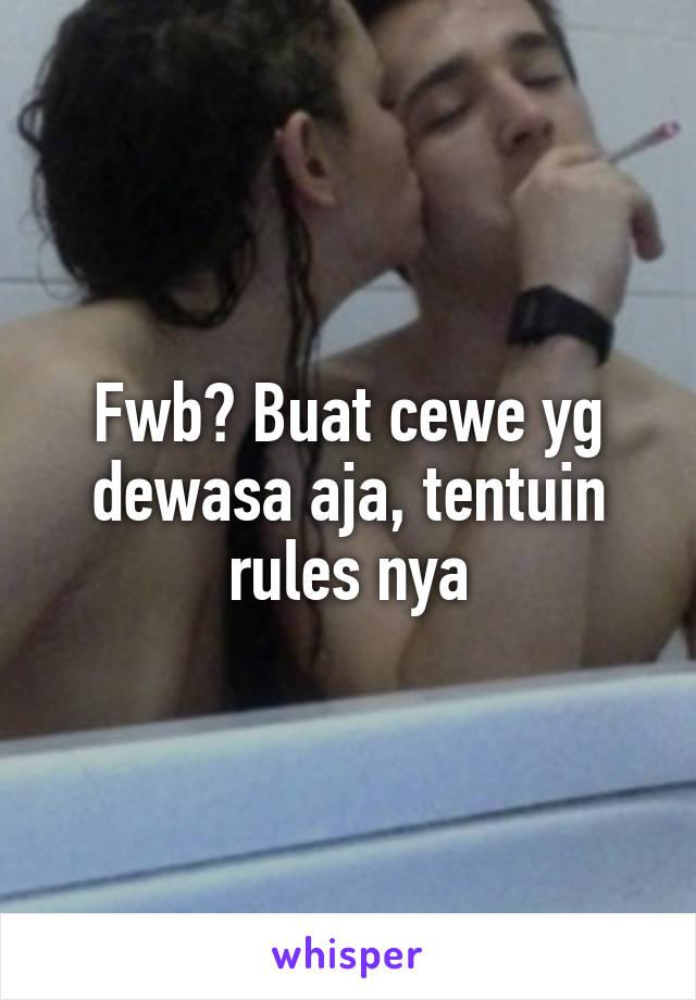 Fwb? Buat cewe yg dewasa aja, tentuin rules nya