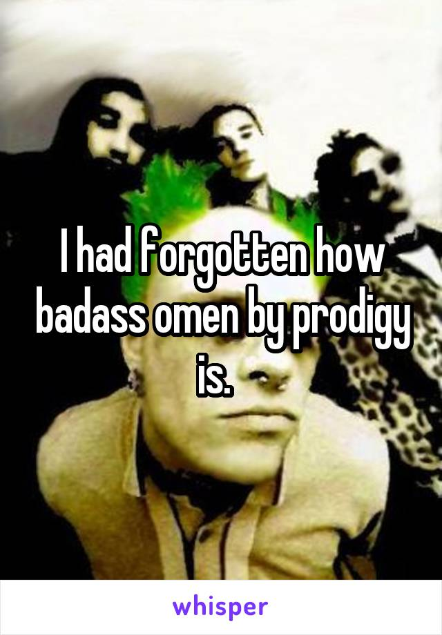 I had forgotten how badass omen by prodigy is.