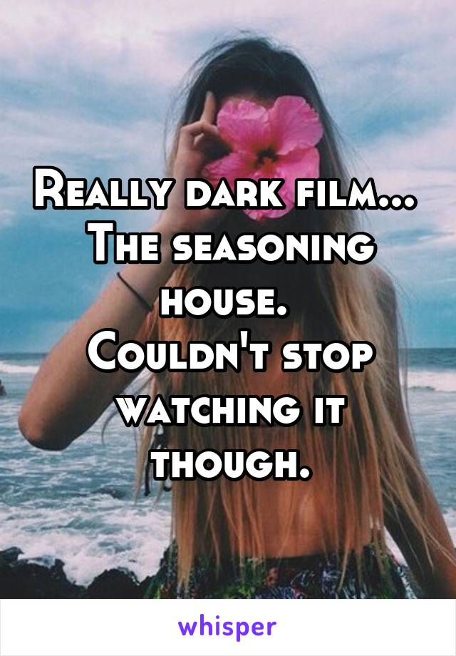 Really dark film...  The seasoning house.  Couldn't stop watching it though.