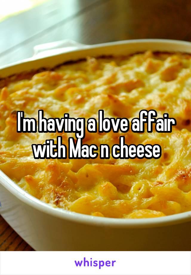 I'm having a love affair with Mac n cheese