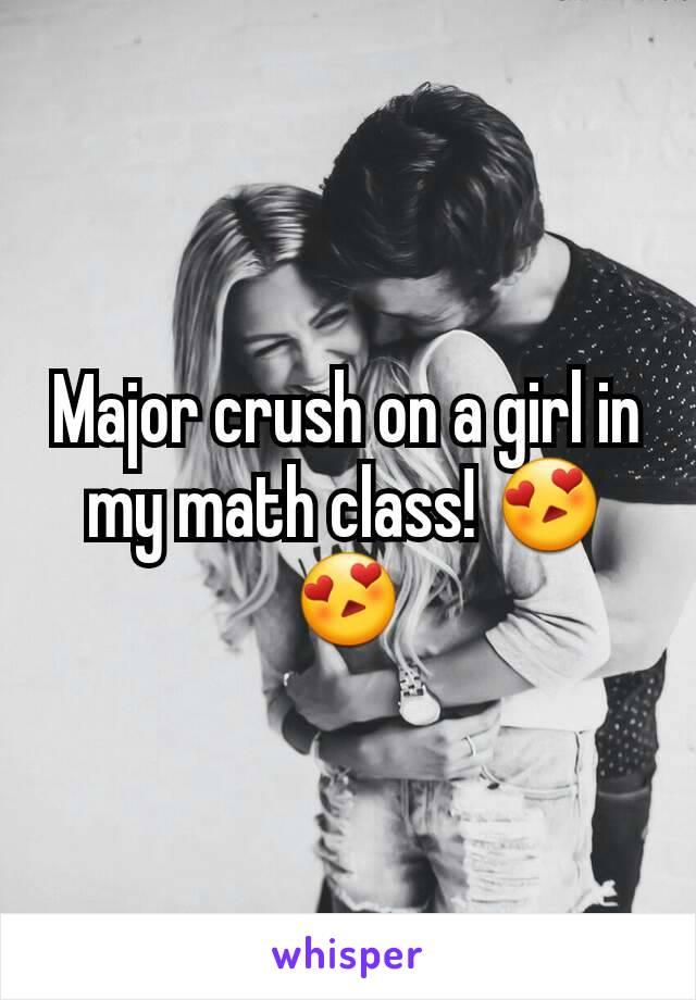 Major crush on a girl in my math class! 😍😍