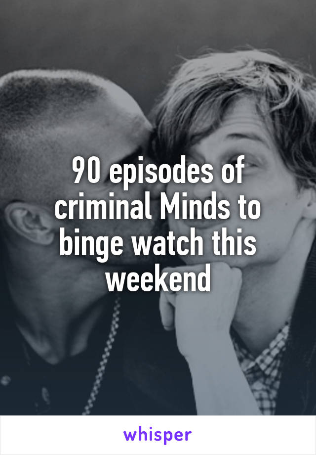 90 episodes of criminal Minds to binge watch this weekend