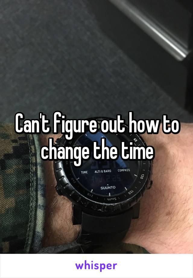 Can't figure out how to change the time
