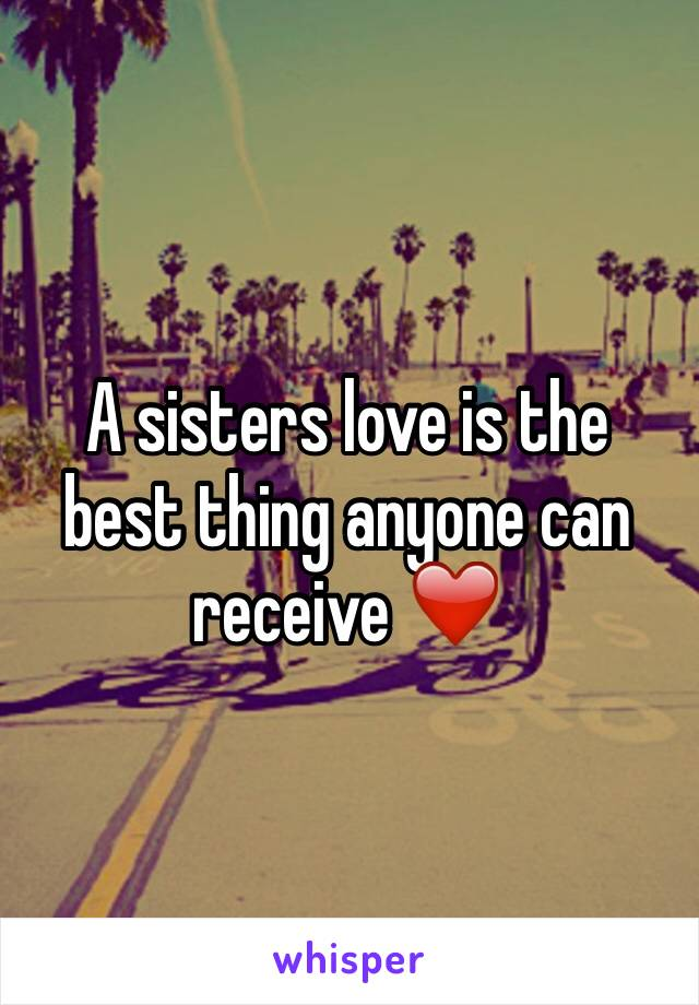 A sisters love is the best thing anyone can receive ❤️