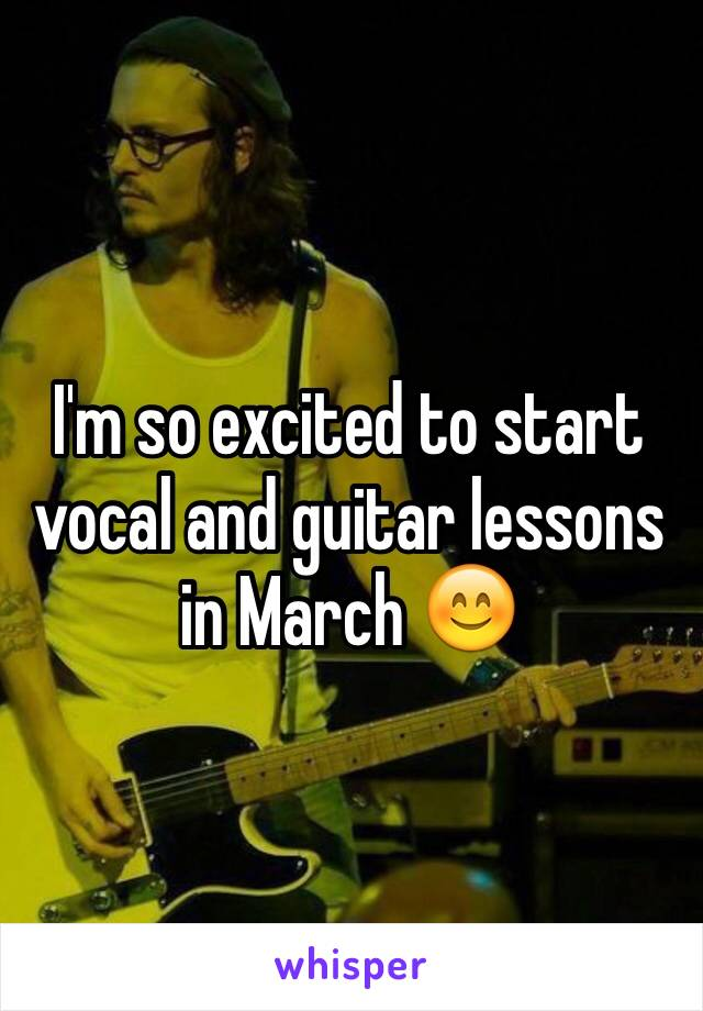 I'm so excited to start vocal and guitar lessons in March 😊