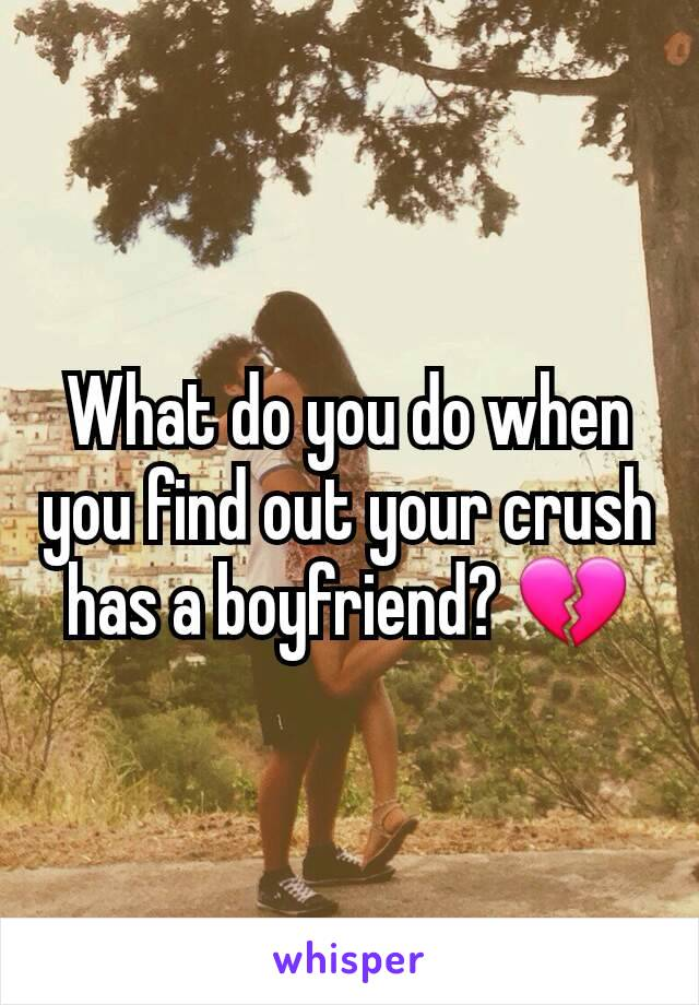 What do you do when you find out your crush has a boyfriend? 💔