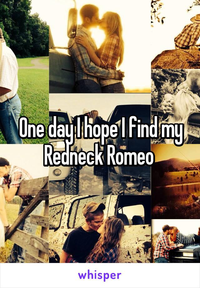 One day I hope I find my Redneck Romeo