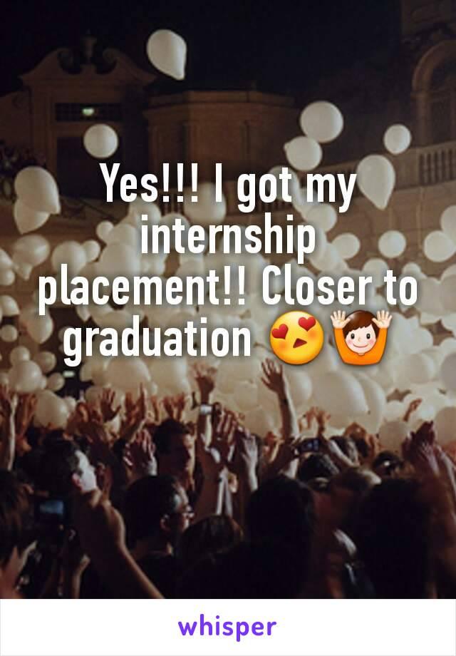 Yes!!! I got my internship placement!! Closer to graduation 😍🙌