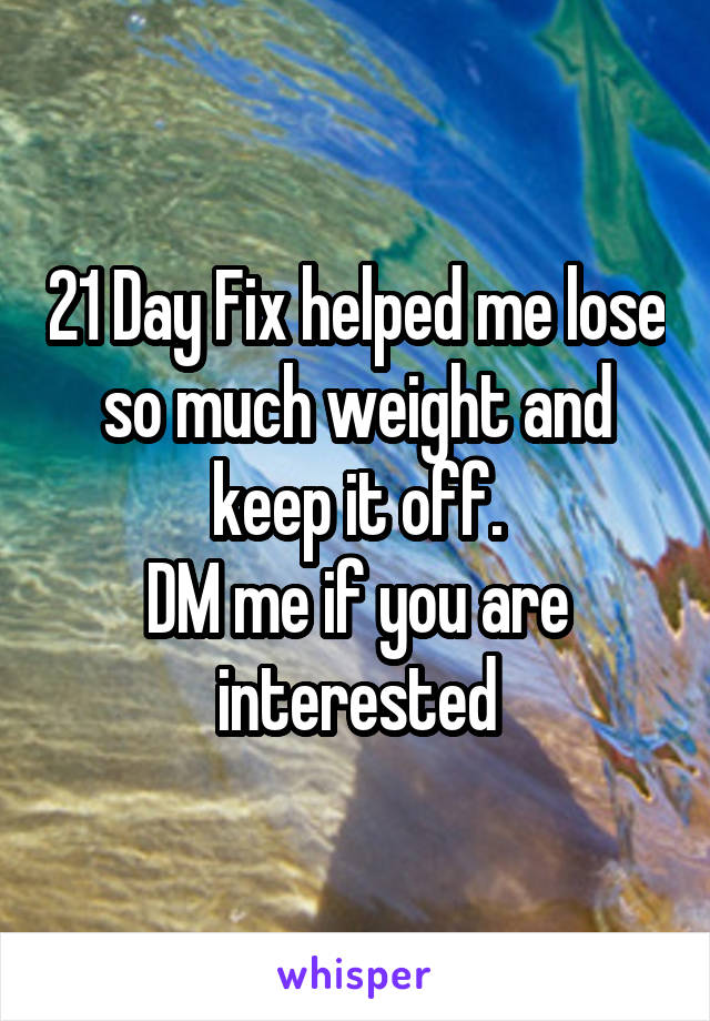 21 Day Fix helped me lose so much weight and keep it off. DM me if you are interested