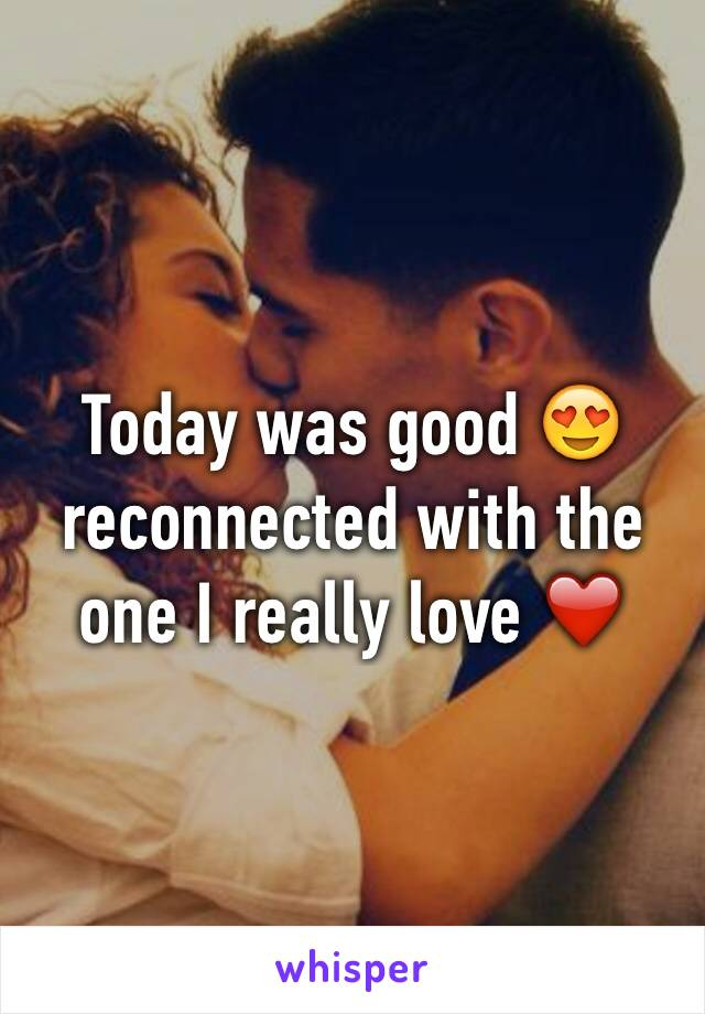 Today was good 😍 reconnected with the one I really love ❤️