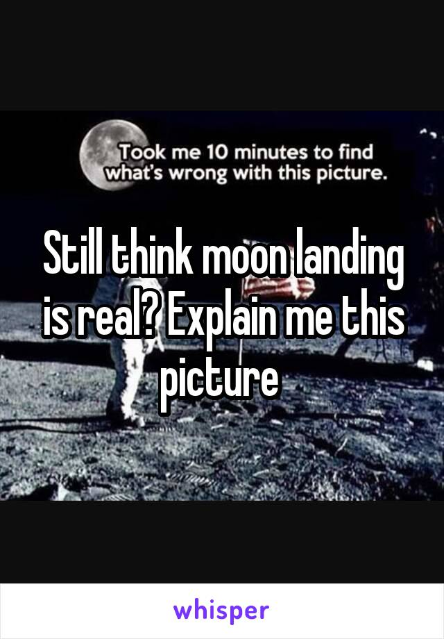 Still think moon landing is real? Explain me this picture