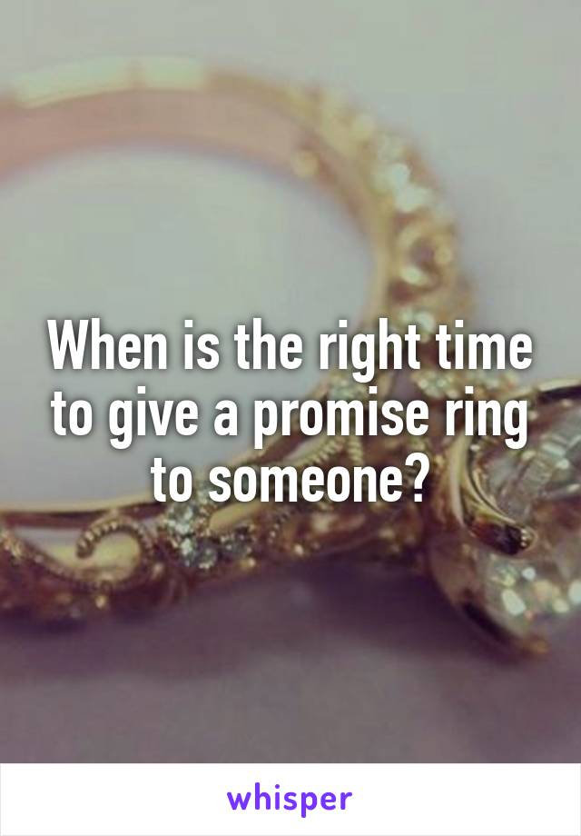 When is the right time to give a promise ring to someone?