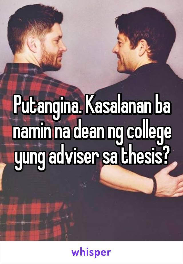 Putangina. Kasalanan ba namin na dean ng college yung adviser sa thesis?