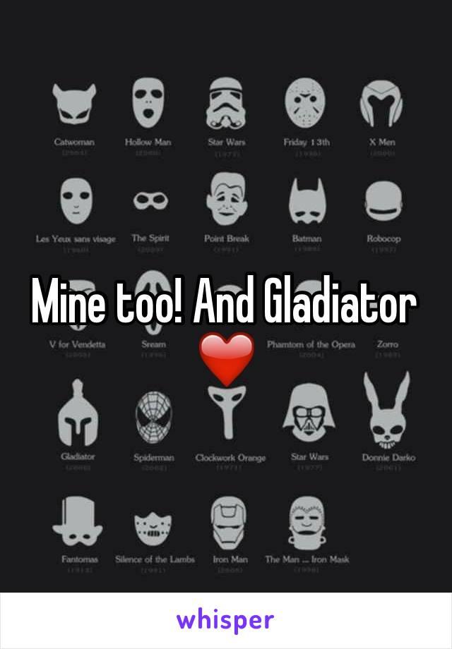 Mine too! And Gladiator ❤️