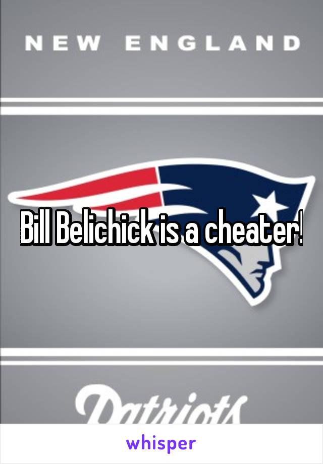 Bill Belichick is a cheater!