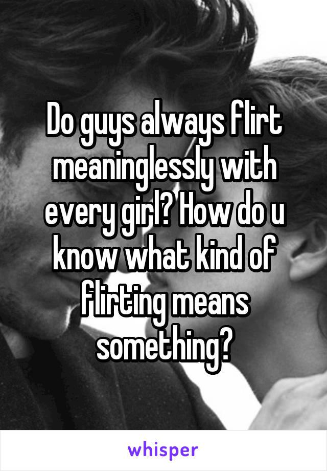 guys who flirt with every girl