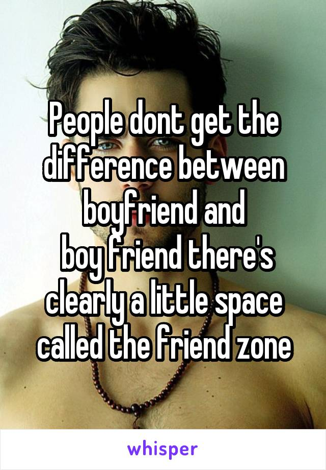 People dont get the difference between boyfriend and boy