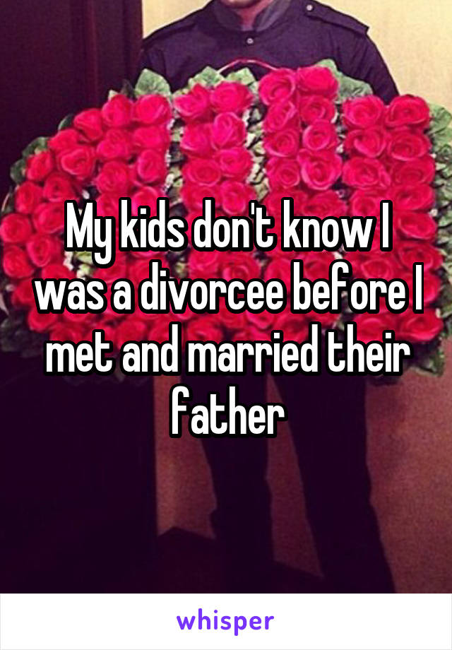 My kids don't know I was a divorcee before I met and married their father