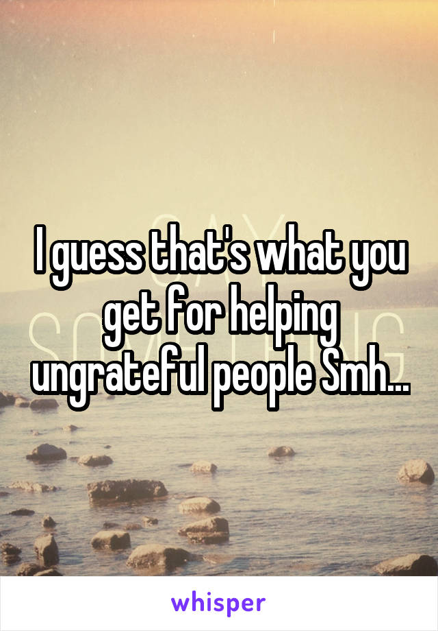 I guess that's what you get for helping ungrateful people Smh...