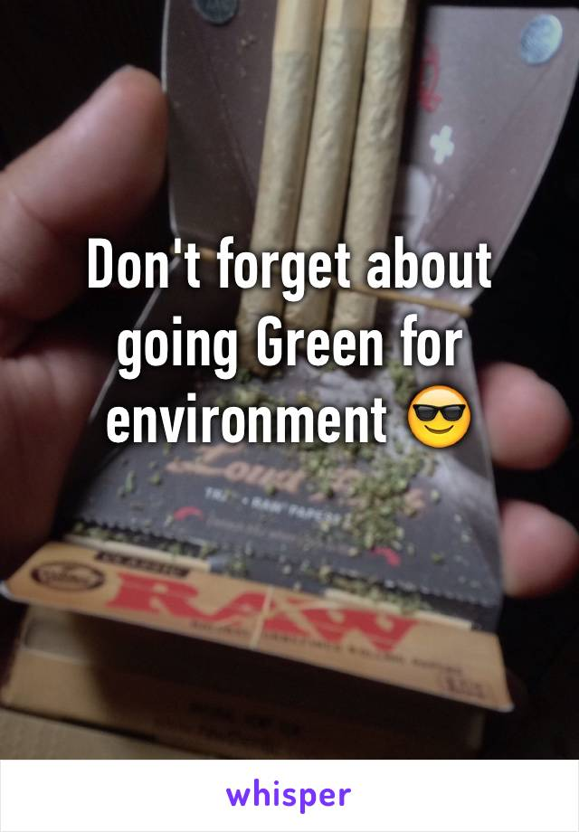 Don't forget about going Green for environment 😎