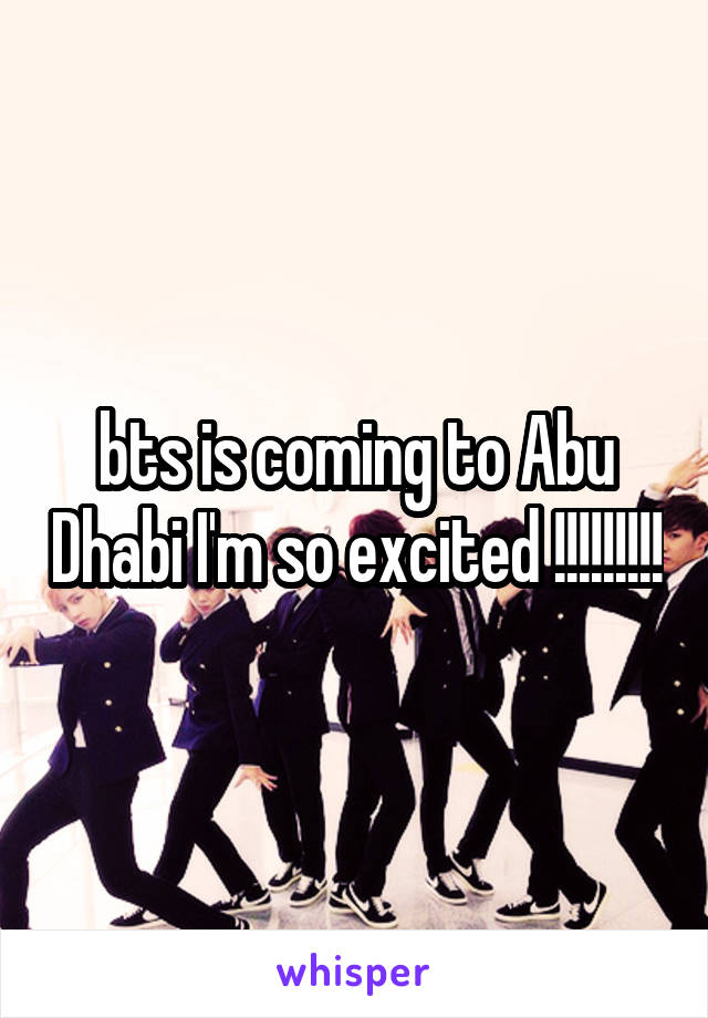 bts is coming to Abu Dhabi I'm so excited !!!!!!!!!